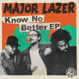 Know No Better (EP) BY Major Lazer